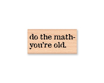 do the math you're old rubber stamp~funny birthday~humor birthday~another birthday~getting old birthday saying sentiment (58-42)