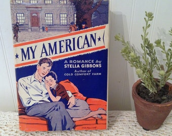 vintage My American, a Romance by Stella Gibbons. (c) 1940 HC DJ, unclipped dust jacket.