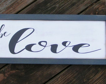 Go Be Love | Custom wall art | Love Sign | Vintage style sign | Inspiration Sign | Framed wood sign