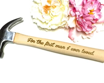 Engraved Hammer For The First Man I Ever Loved Personalized Hammer Gift For Dad Husband Boyfriend Engraved Tool Gift For Him Wedding Gift