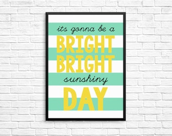 It's going to be a Bright Bright Sunshiny Day-Summer Print-Sun Print-Sunny Print- DIY Instant Download printable-Multiple Sizes Included