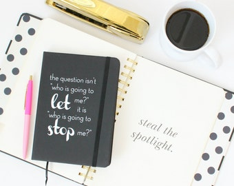 "The question isn't ""Who's going to let me?"" it's ""Who's going to STOP me?"" / black and white journal - Girlboss - boss lady Ayn Rand empire"