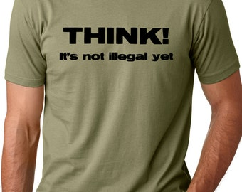 Think It's not Illegal Yet Funny T-shirt free thinker tee