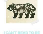 Bear Art Print, I Can't Bear To Be Without You Print,  Camping Nursery Print, Bear Art, Woodland Nursery Print, Rustic Art, Boys Nursery Art