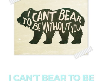 Bear Art Print, I Can't Bear To Be Without You Print,  Camping Nursery Print, Bear Art, Woodland Nursery Print, Rustic Art, Boys Nursery Art