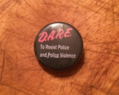 "1"" D.A.R.E. to Resist Police and Police Violence button"
