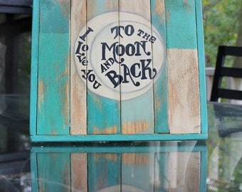 I Love You To The Moon and Back rustic handpainted sign