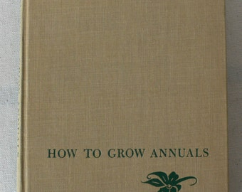 vintage gardening book, How To Grow Annuals, 1949, from Diz Has Neat Stuff