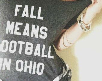 FREE SHIPPING-Fall Means Football in Ohio, Choose Your Size, Style & Color (Put size in message to seller section)