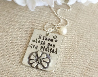Bloom Where You Are Planted Pewter Necklace . flower . Bloom Necklace . Encouragement . Pewter Necklace . Stamped Jewelry . Custom Jewelry