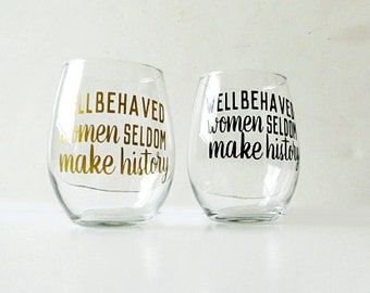 Well behaved women seldom make history stemless wine glass gifts for wine glasses