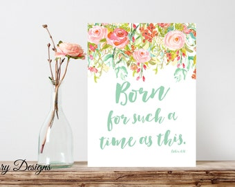 Bible Verse, Scripture Printable, Born for such a time as this, Esther 4:14, Floral Printable 8x10 File, INSTANT DOWNLOAD