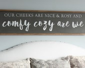 Our Cheeks Are Nice and Rosy and Comfy Cozy Are We  Wood Sign