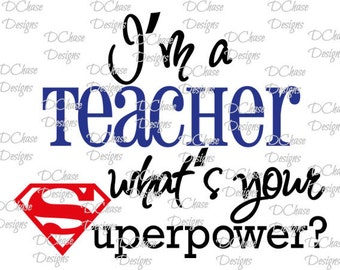 I'm a Teacher, whats your Superpower. Instant Digital Download SVG cut file • dxf • png • eps • jpeg