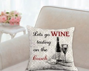 Lets go WINE Tasting on the Couch Designer Pillow