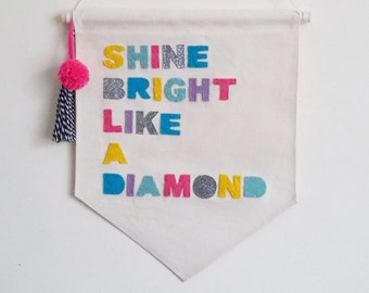 Wall Banner - Wall Hanging - Banner - Pennant Flag - Gift For Her - Shine Bright Like A Diamond - Girls Room Decor - Rhianna