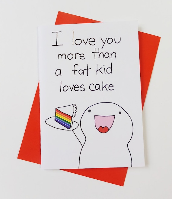 Funny I Love You More: I Love You More Than A Fat Kid Loves Cake Funny Silly Love