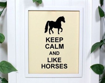 Horse Keep Calm Poster, 8 x 10 Art Print, Keep Calm and Like Horses, Shown in French Vanilla - Buy 2 Posters, Get a 3rd Free