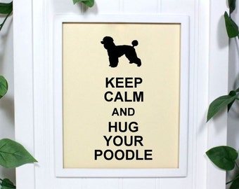 Poodle Poster, 8 x 10 Art Print, Keep Calm and Hug Your Poodle, Shown in French Vanilla - Buy 2 Posters, Get a 3rd Free