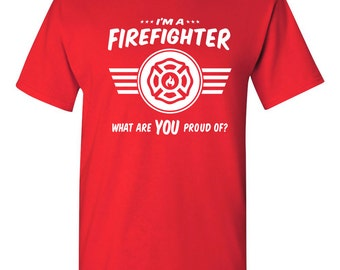 I'm a firefighter what are you proud of tshirt Career tshirt Job tee Job pride tshirt Job pride tee occupation tshirt B-497