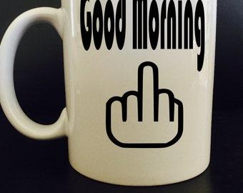 Good Morning - Funny coffee mug - middle finger coffee mug