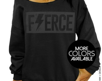 Fierce Sweatshirt - Fierce Slouchy Oversized Sweatshirt - More Colors Available