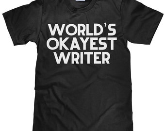 World's Okayest Writer - Funny Writer T Shirt - Item 2325