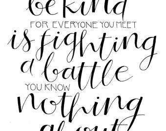 Be Kind For Everyone You Meet is Fighting a Battle 8x10 Printable Quote