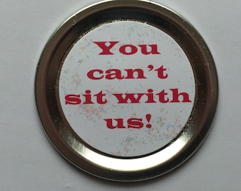 """Mean Girls Funny Magnet – Movie Quote: """"You can't sit with us!"""""""