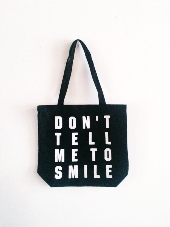 Don't Tell Me to Smile Tote Bag, Feminist Tote, Reusable Bag