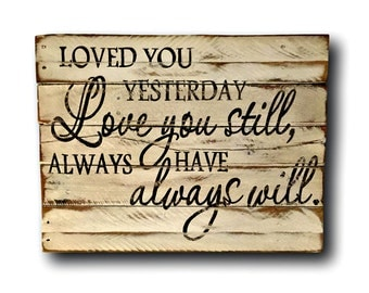 Loved You Yesterday Love You Still, Always Have Always Will Wood Sign
