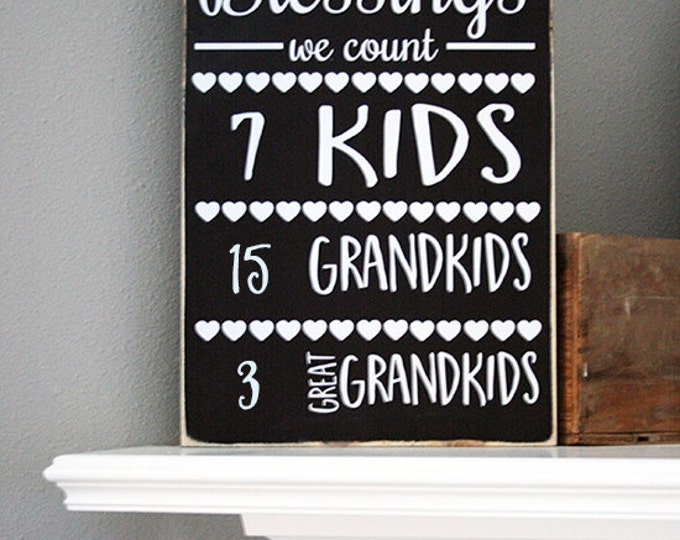 "12x18"" When We Count Our Blessings We Count Wood Sign - Kids - Grandkids - Great Grandkids - Grandma - Grandpa - Love - Family - Home"