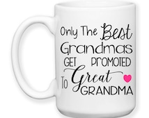 Only The Best Grandmas Get Promoted To Great Grandma, Baby Announcement, Great Grandma Gift,  15 oz Coffee Mug Dishwasher Safe