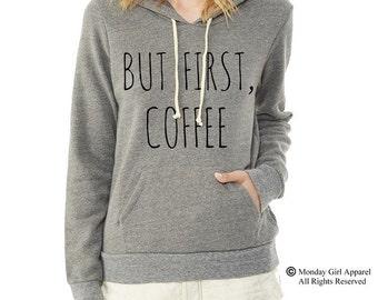 But First COFFEE Hoodie Sweatshirt Alternative Apparel long sleeve shirt
