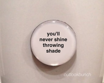 Quote | Mug | Magnet | You'll Never Shine Throwing Shade