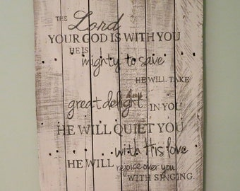 Zephaniah 3:17 pallet sign - The Lord your God is with you, he is mighty to save, he will take great delight in you - Whitewashed