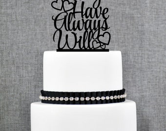 Always Have Always Will with Hearts Wedding Cake Topper, Romantic Cake Topper in your Choice of Color, Elegant Wedding Cake Topper- (T213)