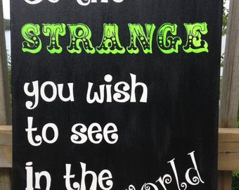 Be the Strange You Wish to See In the World - Wall Art - Geek Sign