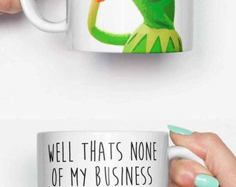 Kermit tea thats none of my business - funny mug, gifts for him, meme mug, unique mug, office mug, christmas mug, gifts for her 4M224