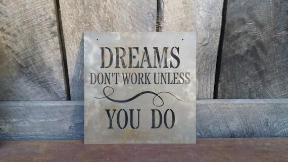 dreams don 39 t work unless you do metal sign. Black Bedroom Furniture Sets. Home Design Ideas