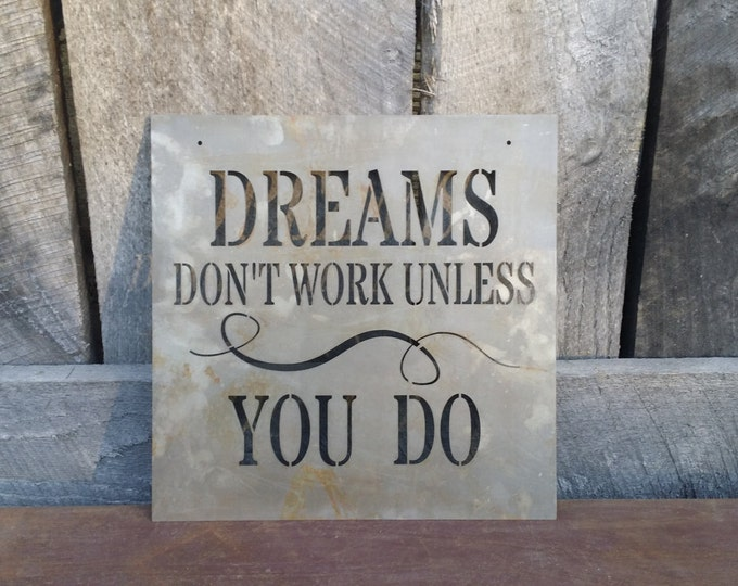 Dreams Don't Work Unless You Do - Metal Sign