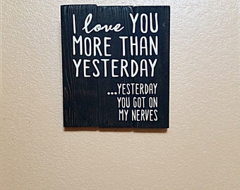 I Love You More Than Yesterday - Wood Sign - I Love You - Anniversary Gift - Funny Sign - I Love You More - Wood Sign Sayings - Wedding Gift