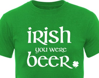 "St. Patrick's Day ""Irish you were beer"" T-Shirt"