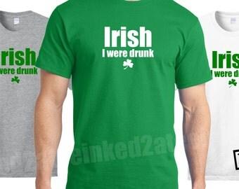 Irish I were drunk tshirt mens St. Patricks day shirt