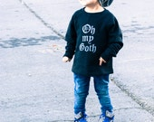 Kids raglan sweatshirt / oh my Goth /graphic tee / Gothic / hipster / Black and White or Gold