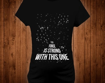 """Maternity t-shirt personalized Star Galaxy """"The Force is Strong with this one""""  Mommy to be Baby gift for her Pregnancy announcement"""