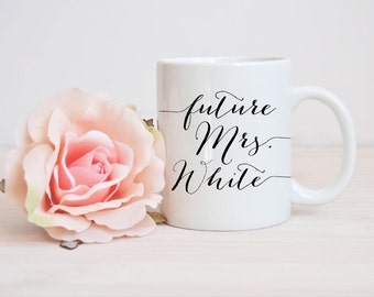 Future Mrs Mug - Future Mrs Cup - Engagement Gift - Engaged Mug - Engaged Gift - Engagement Mug - Future Bride Mug - Bride to be Engaged Mug