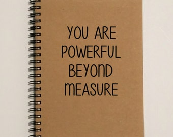 Writing Journal, You Are Powerful Beyond Measure, Friendship Notebook - 5 x 7 Journal, Notebook, Sketchbook, Scrapbook