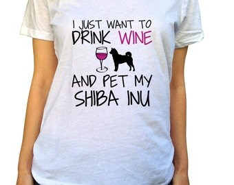Shiba Inu Shirt I Just Want To Drink Wine and Pet My Shiba Inu Tshirt Shiba Inu Gifts Dog Art Cute Dog Lover Wine Lover Wine Gift Pet Lover