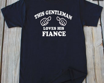 Fiance Shirt This Gentleman Loves His Fiance T-Shirt Engagement Gift Shirt Gift For Him Fiance Shirt Gift For Fiance Gift Shirt Fiance Gift